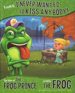 Frankly, I Never Wanted to Kiss Anybody! The Story of the Frog Prince as told by the Frog book cover