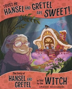 Trust Me, Hansel and Gretel are Sweet! The Story of Hansel and Gretel as told by the Witch book cover